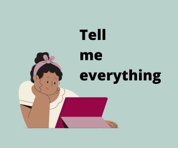 An illustration of someone smiling while looking at a tablet which is propped up in front of them. Text by the illustration reads 'Tell me everything'